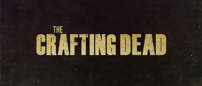 ~~~~~~~~The night of the  Crafting Dead~~~~~~~~